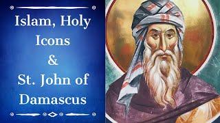 Islam, Holy Icons & St. John of Damascus